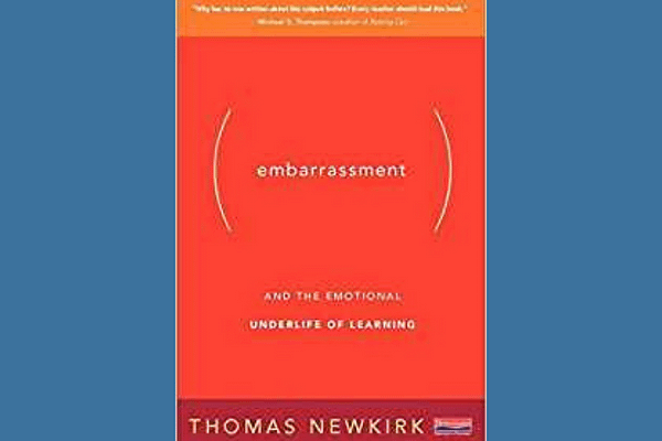 Embarrassment: And the Emotional Underlife of Learning by Thomas Newkirk
