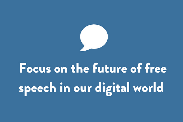 Focus on the future of free speech in our digital world