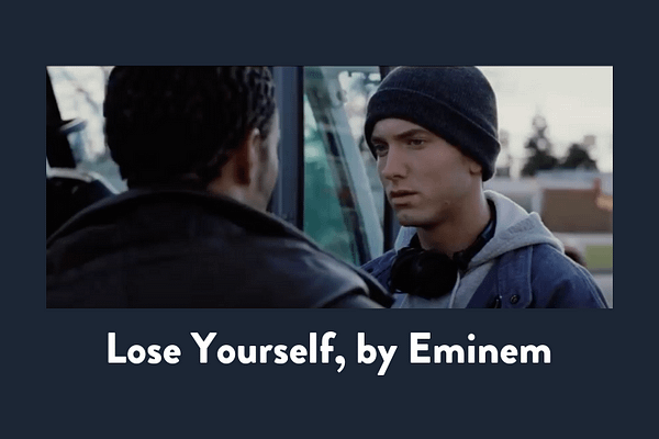 Lose Yourself, by Eminem