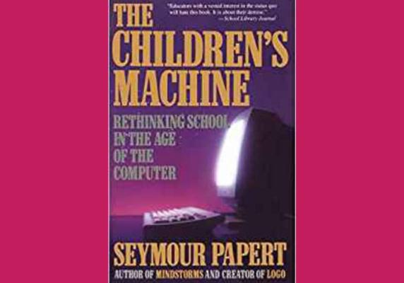 The Children's Machine* by Seymour Papert