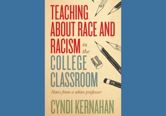Teaching about Race and Racism in the College Classroom: Notes from a White Professor, by Cyndi Kernahan