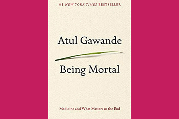 Being Mortal: Medicine and What Matters in the End* by Atul Gawande