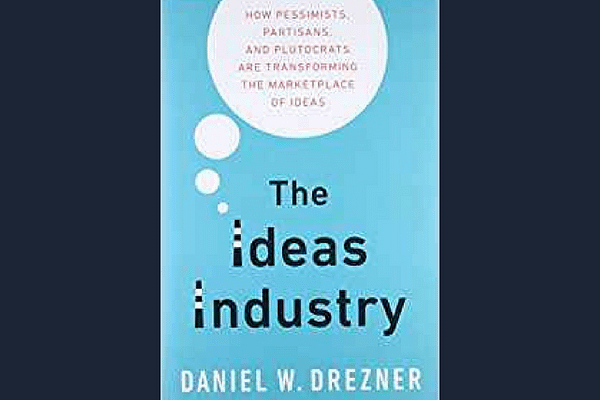 The Ideas Industry: How Pessimists, Partisans, and Plutocrats are Transforming the Marketplace of Ideas* by Daniel Dresdner