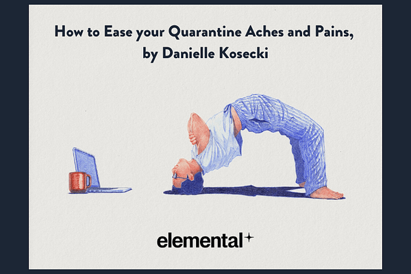 How to Ease your Quarantine Aches and Pains, by Danielle Kosecki