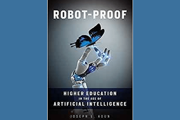 Robot-Proof: Higher Education in the Age of Artificial Intelligence, by Joseph E. Aoun