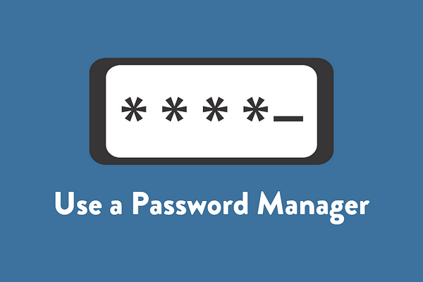 Use a Password Manager