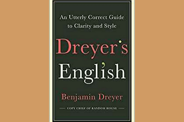 Dreyer's English: An Utterly Correct Guide to Clarity and Style, by Benjamin Dreyer