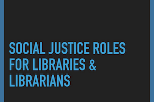 Social Justice Roles for Libraries and Librarians, talk by Jessamyn West