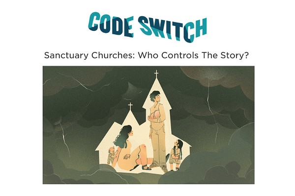 Code Switch Podcast Episode on Sanctuary Churches