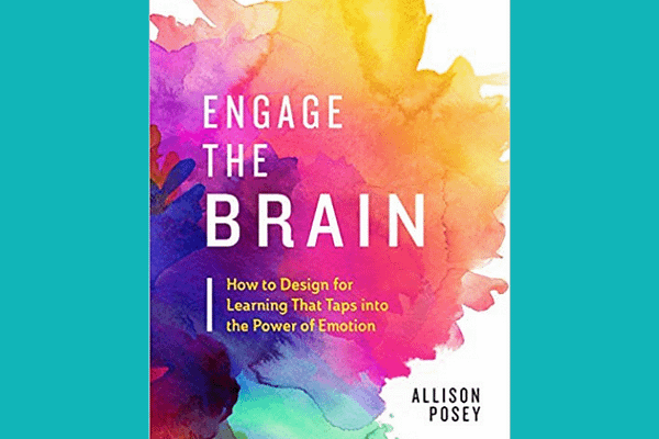 Engage the Brain: How to Design for Learning That Taps into the Power of Emotion, by Allison Posey