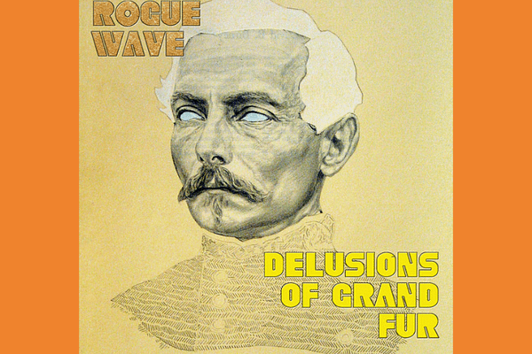 Album: Delusions of Grand Fur* by Rogue Wave