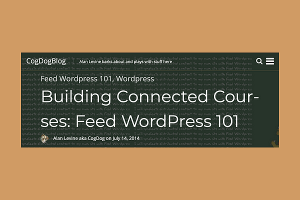 Feed WordPress 101 (Alan Levine): Building Connected Courses