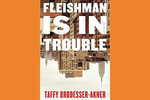 Fleishman Is in Trouble, by Taffy Brodesser-Akner