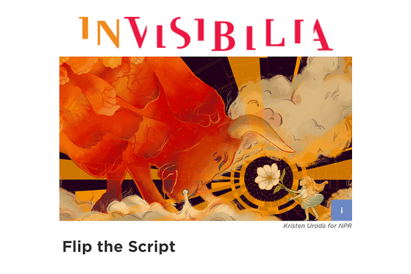 Invisibilia: Flipping the Script