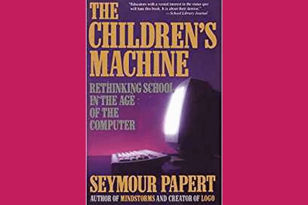 The Children's Machine* by Seymour Papert