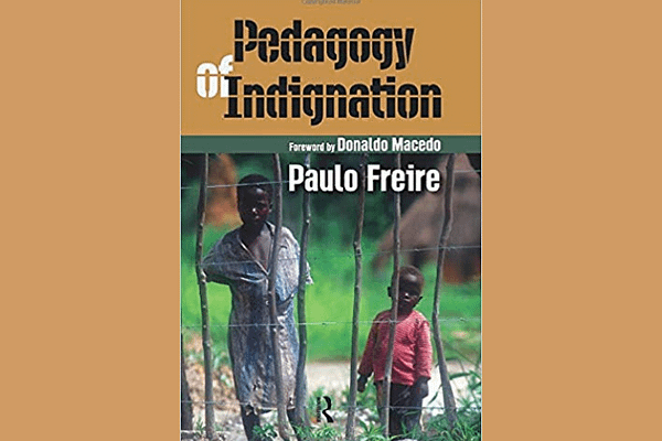 The Pedagogy of Indignation* by Paulo Freire