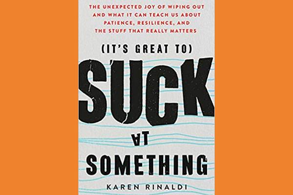It's Great to Suck at Something by Karen Rinaldi