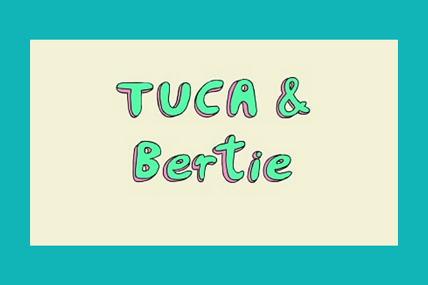 Tuca and Birtie