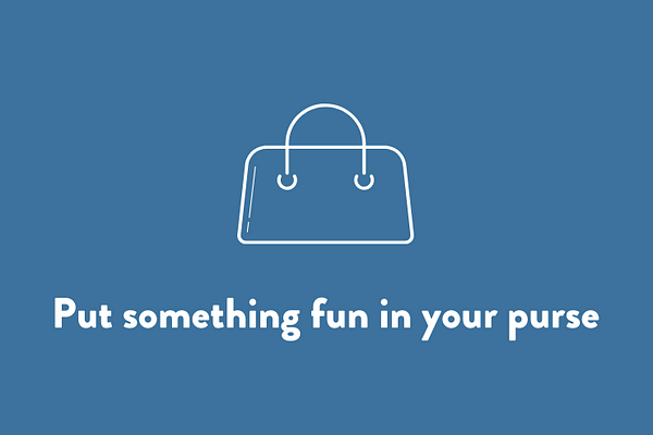 Put something fun in your purse