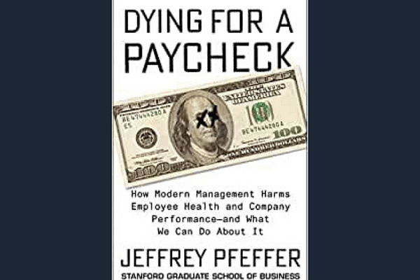 Dying for a Paycheck, by Jeffrey Pfeffer