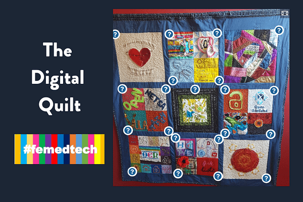 The Digital Quilt from #femedtech