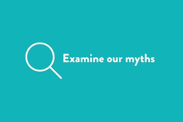 Examine our myths