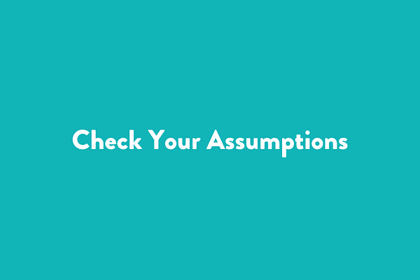 Check Your Assumptions