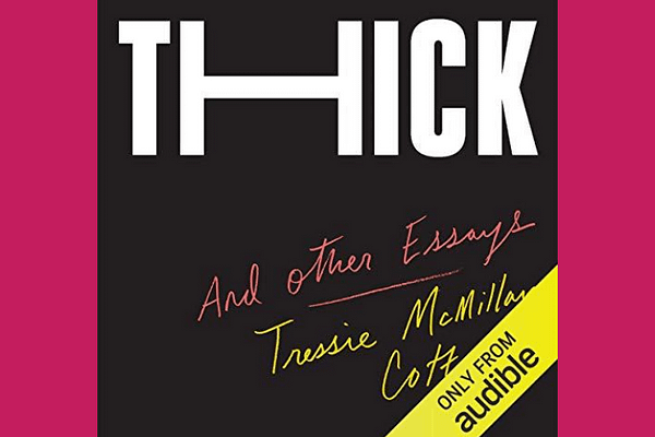 Thick: And Other Essays, by Tressie McMillan Cottom
