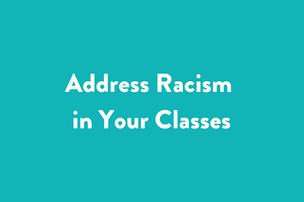 Address racism in your classes