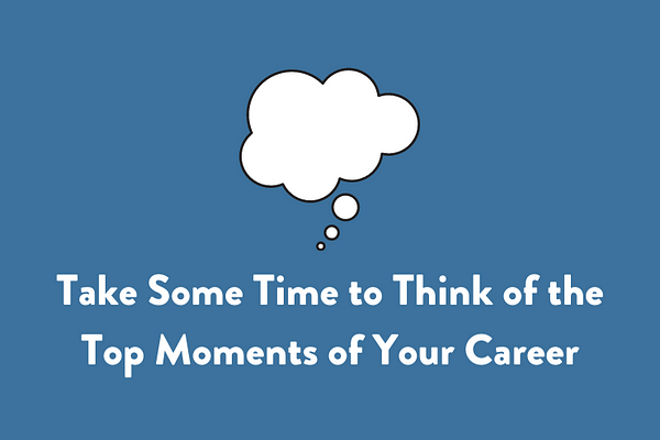 Take Some Time to Think of the Top Moments of Your Career
