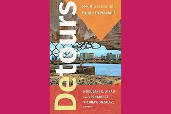 Detours : a decolonial guide to Hawai'i, by Hokulani Aikau and Vernadette Vicuña Gonzalez