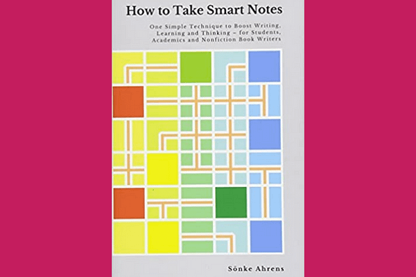 How to Take Smart Notes, by Sönke Ahrens
