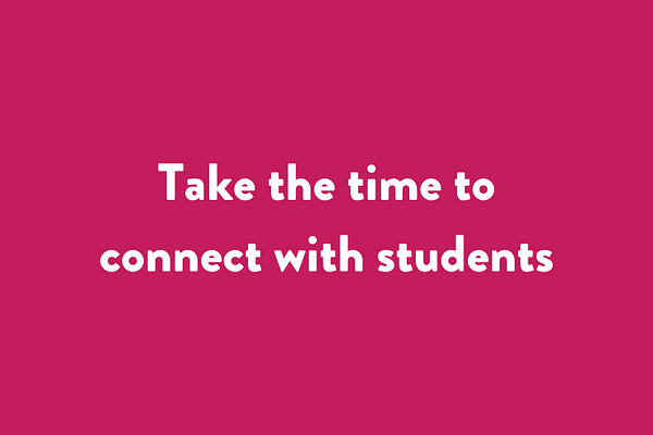 Take the time to connect with students