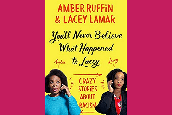 You'll Never Believe What Happened to Lacey: Crazy Stories about Racism, by Amber Ruffin and Lacey Lamar