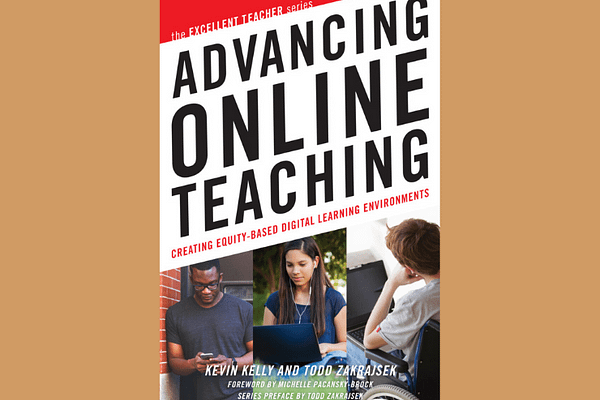 Advancing Online Teaching: Creating Equity Based Digital Learning Environments, by Kevin Kelly & Todd Zakrajsek