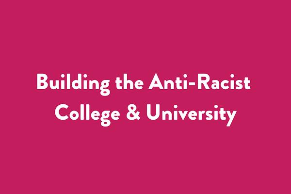 Building the Anti-Racist College & University