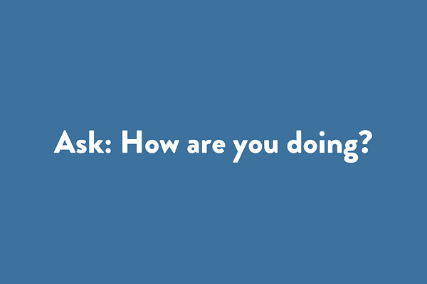 Ask: How are you doing?