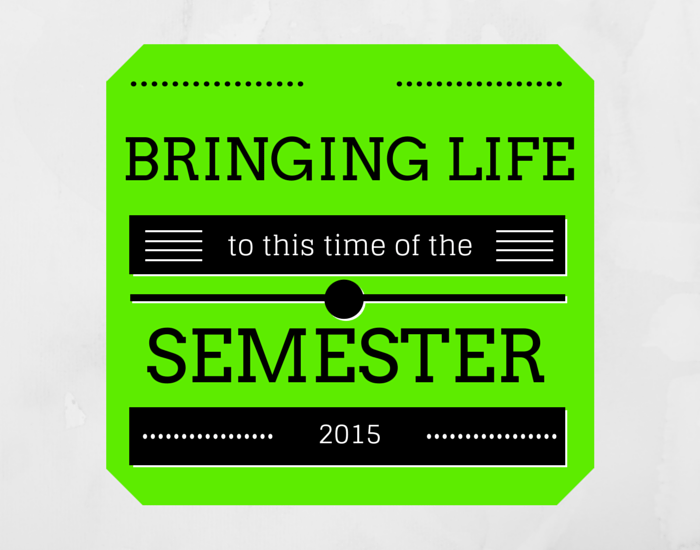 Bringing life to this time of the semester