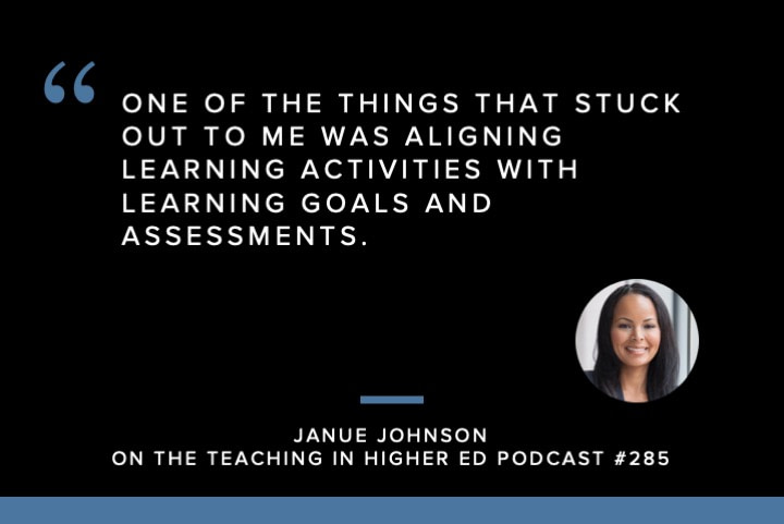 One of the things that stuck out to me was aligning learning activities with learning goals and assessments.