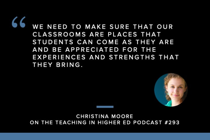 We need to make sure that our classrooms are places that students can come as they are and be appreciated for the experiences and strengths that they bring.