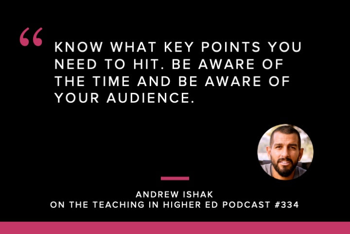 Know what key points you need to hit. Be aware of the time and be aware of your audience.