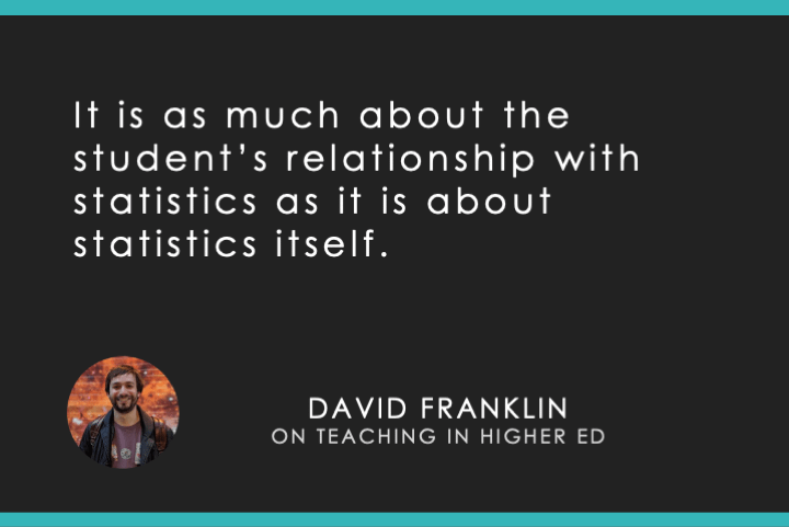 It is as much about the student's relationship with statistics as it is about statistics itself.