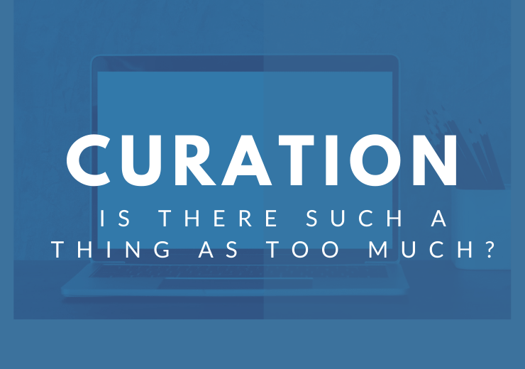 Curation: Is there such a thing as too much?