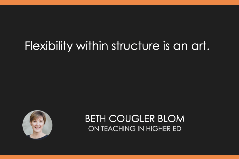 Flexibility within structure is an art.