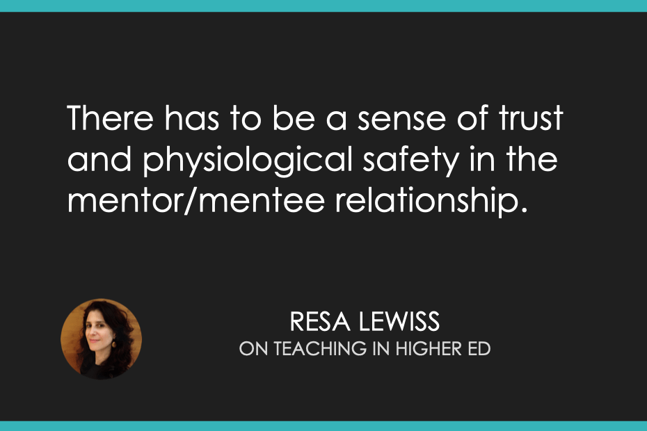 There has to be a sense of trust and physiological safety in the mentor/mentee relationship.