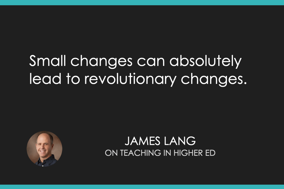 Small changes can absolutely lead to revolutionary changes.
