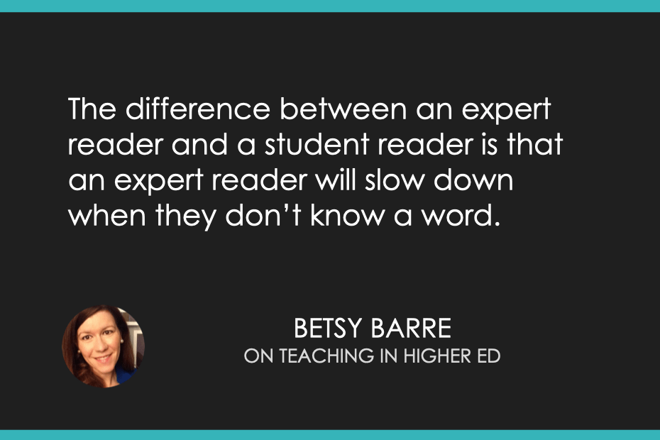 The difference between an expert reader and a student reader is that an expert reader will slow down when they don't know a word.
