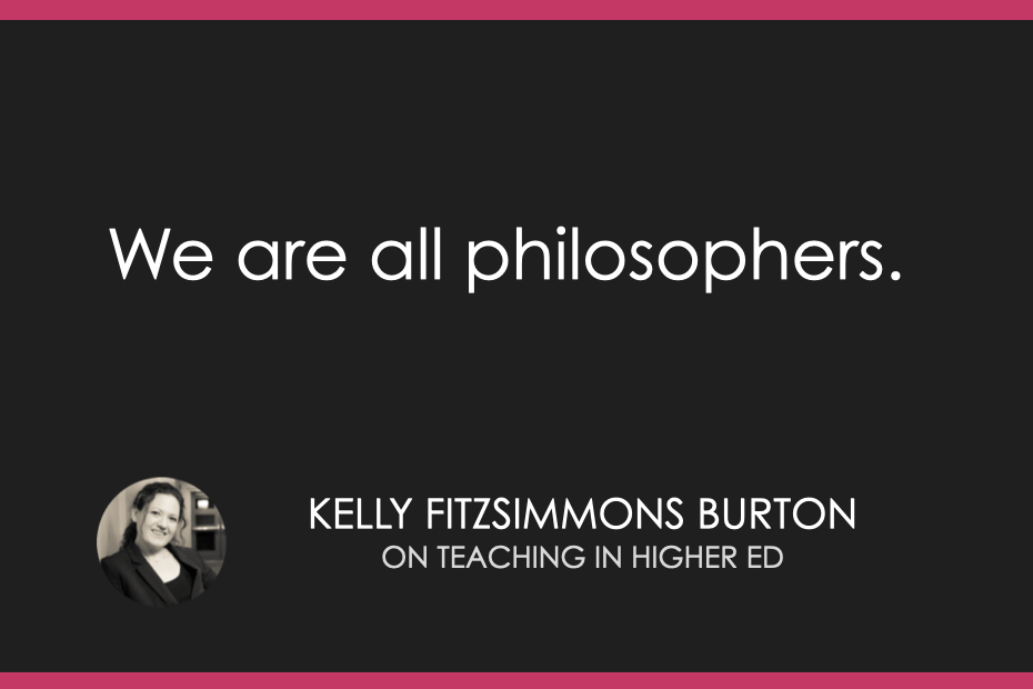 We are all philosophers.