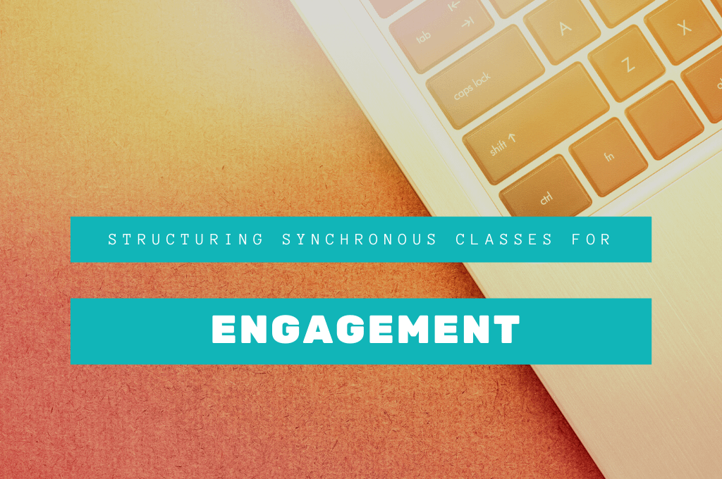 Structuring Synchronous Classes for Engagement