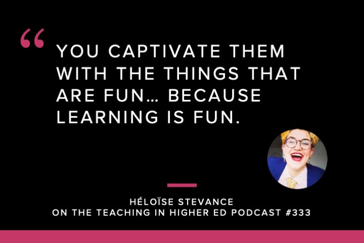 You captivate them with the things that are fun… because learning is fun.